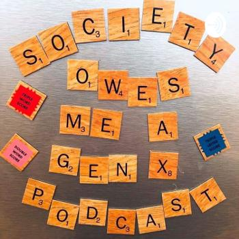 Society Owes Me A Gen-X Podcast: The 90s
