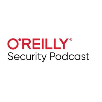 O'Reilly Security Podcast - O'Reilly Media Podcast