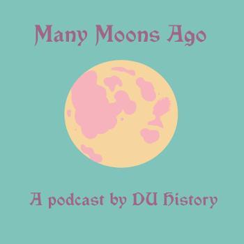 Many Moons Ago: A Podcast by DU History