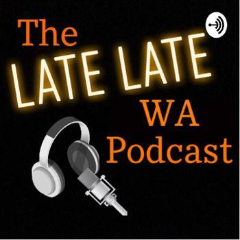 The Late Late WA Podcast