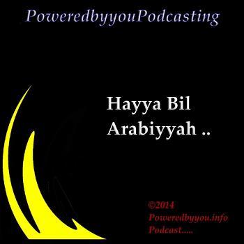 PoweredbyyouPodcasting-Hayya Bil Arabiyyah