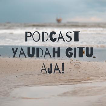 Podcast Yaudah Gitu Aja!