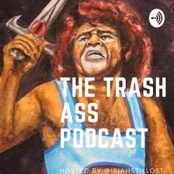 The Trash Ass Podcast