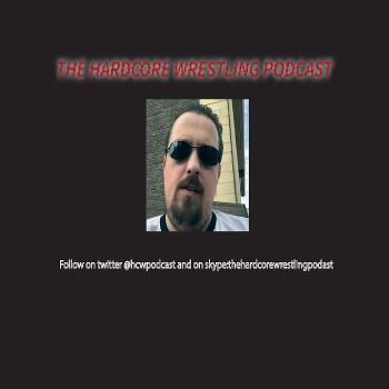 The Hardcore Wrestling Podcast