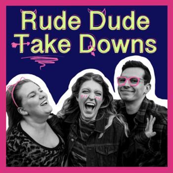 Rude Dude Take Downs