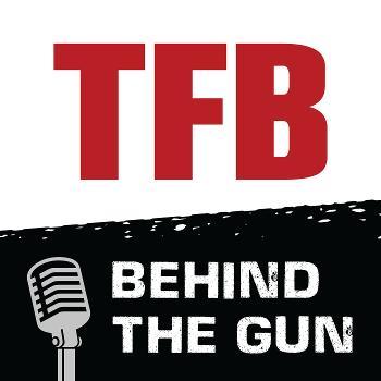 TFB Behind the Gun Podcast