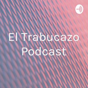 El Trabucazo Podcast