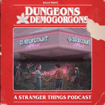 Dungeons and Demogorgons - A Stranger Things Podcast