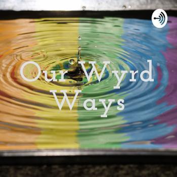 Our Wyrd Ways