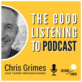 """The Good Listening To Podcast: """"Your Life & Times With Me Chris Grimes!"""""""