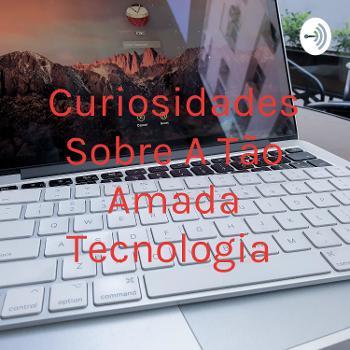 Curiosidades Sobre A Tão Amada Tecnologia