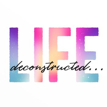 Life Deconstructed