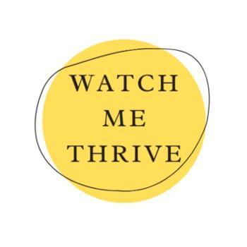 Watch me thrive