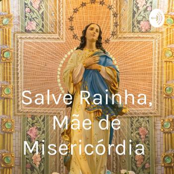 Salve Rainha, Mãe de Misericórdia