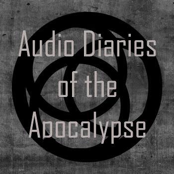 Audio Diaries of the Apocalypse