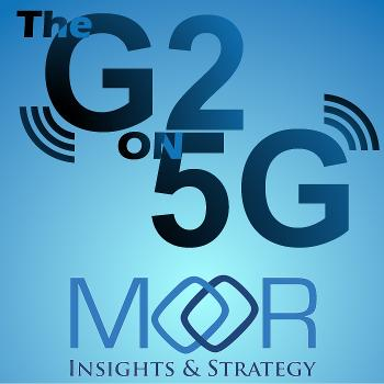 The G2 on 5G Podcast by Moor Insights & Strategy