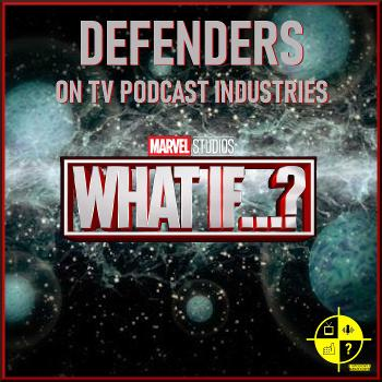 Defenders TV Podcast Marvels What If podcast