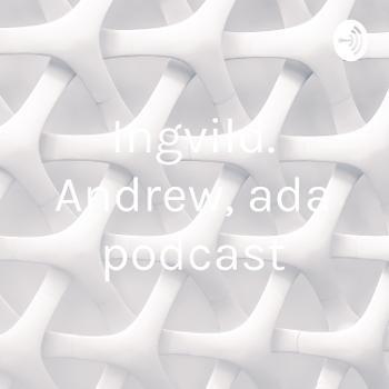 Ingvild. Andrew, ada podcast