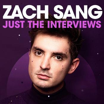 Zach Sang: Just The Interviews Podcast