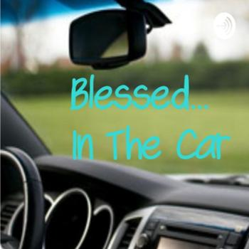 Blessed... In The Car