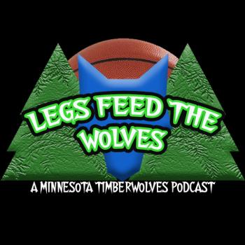 Legs Feed The Wolves: A Minnesota Timberwolves Podcast