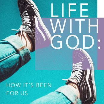 Life with God: how it's been for us