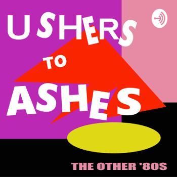 Ushers to Ashes: Alternative 80s