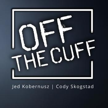 Off The Cuff Jed Kobernusz | Cody Skogstad