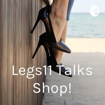Legs11 Talks Shop!