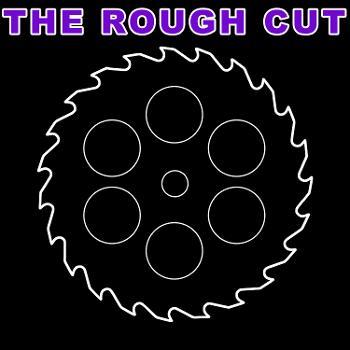 The Rough Cut