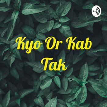 Kyo Or Kab Tak