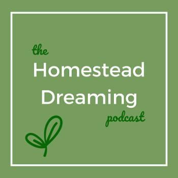 The Homestead Dreaming Podcast