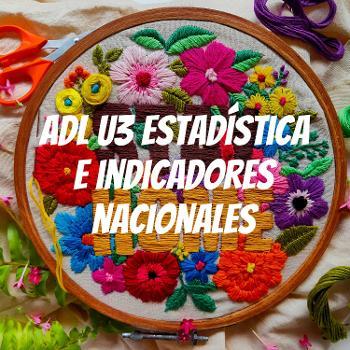 ADL U3 Estadística e indicadores nacionales