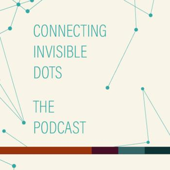 Connecting Invisible Dots. The Podcast