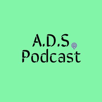 A.D.S Podcast