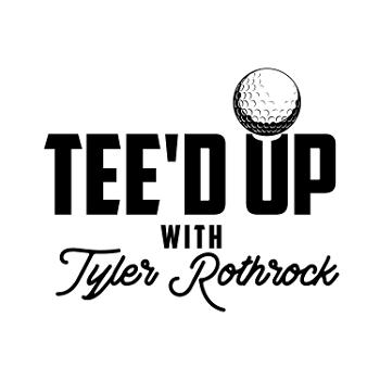 Tee'd Up with Tyler Rothrock