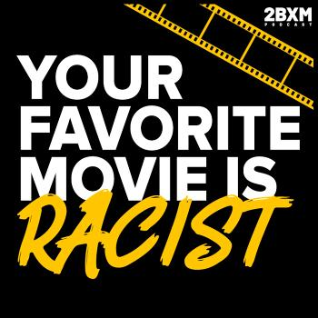 Your Favorite Movie is Racist
