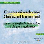 Che cosa mi rende sano? Che cosa mi fa ammalare? - Convegno di Scienza dello spirito - Roma, dal 3 al 5 maggio 2013