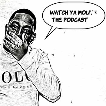 WATCH YA MOUTH THE PODCAST