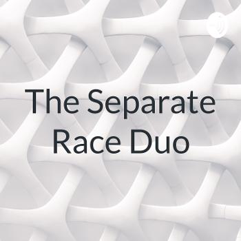 The Separate Race Duo