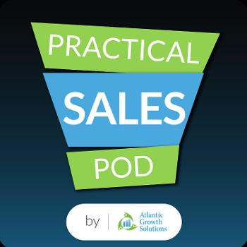 Practical Sales Podcast - By Atlantic Growth Solutions