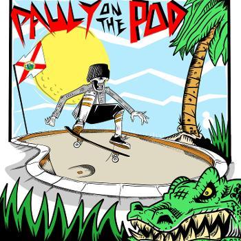 Pauly On The Pod