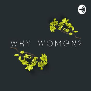 Why Women ?