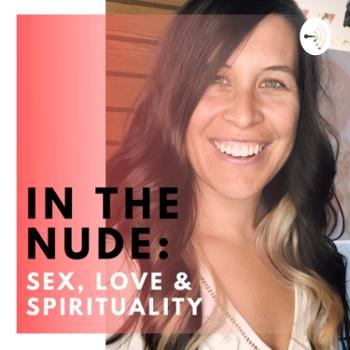 In the nude: Sex, Love & Spirituality