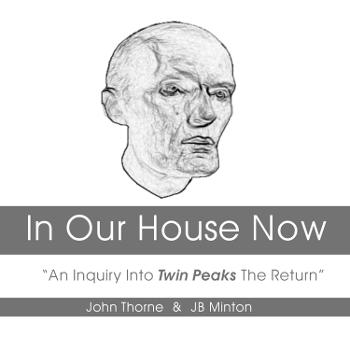 """In Our House Now: """" An Inquiry Into Twin Peaks The Return"""""""