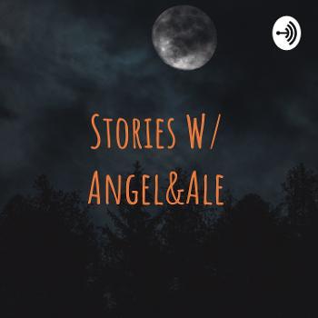 Stories W/ Angel&Ale