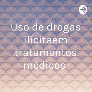 Uso de drogas ilícitaem tratamentos médicos