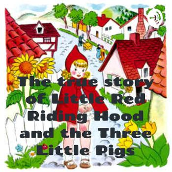 The true story of Little Red Riding Hood and the Three Little Pigs
