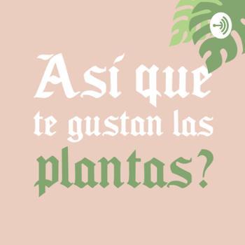 ¿Así que te gustan las plantas?