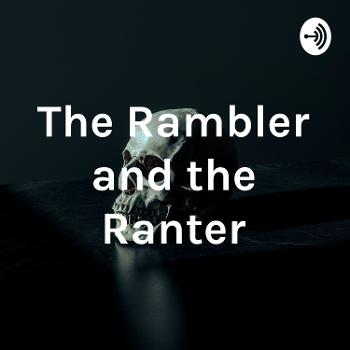 The Rambler and the Ranter